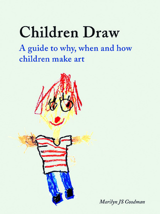 Children Draw:  A Guide to Why, When and How Children Make Art